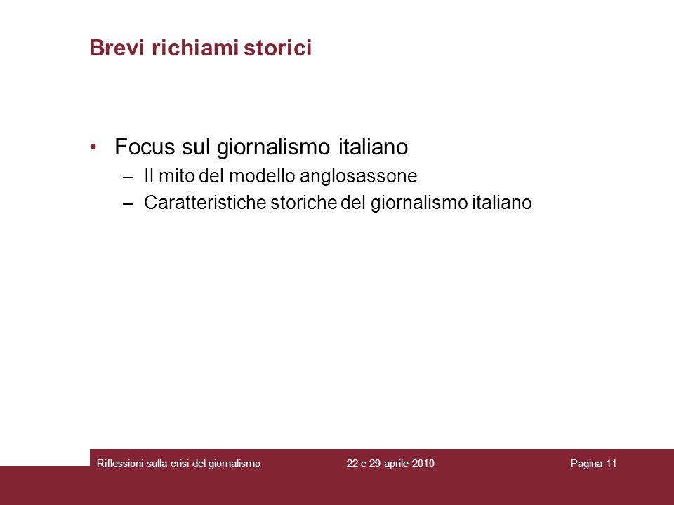 22 e 29 aprile 2010Riflessioni sulla crisi del giornalismoPagina 11 Brevi richiami storici Focus sul giornalismo italiano –Il mito del modello anglosa