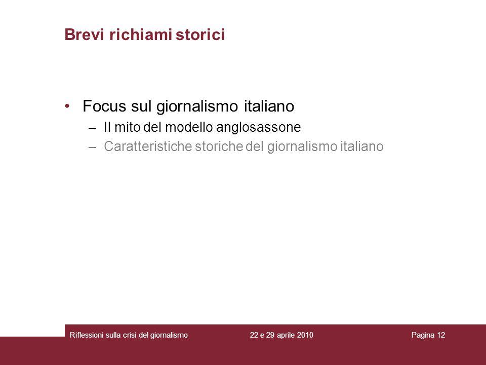 22 e 29 aprile 2010Riflessioni sulla crisi del giornalismoPagina 12 Brevi richiami storici Focus sul giornalismo italiano –Il mito del modello anglosa