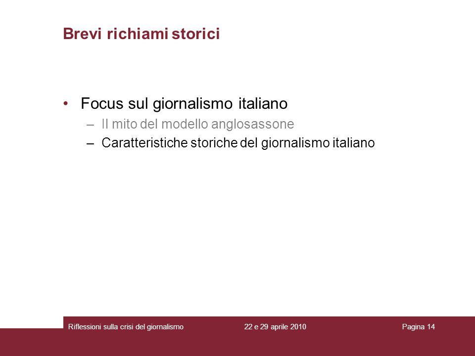 22 e 29 aprile 2010Riflessioni sulla crisi del giornalismoPagina 14 Brevi richiami storici Focus sul giornalismo italiano –Il mito del modello anglosa