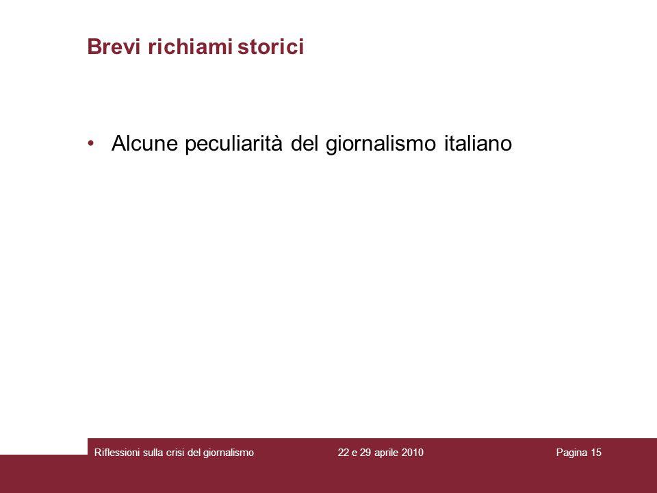 22 e 29 aprile 2010Riflessioni sulla crisi del giornalismoPagina 15 Alcune peculiarità del giornalismo italiano Brevi richiami storici
