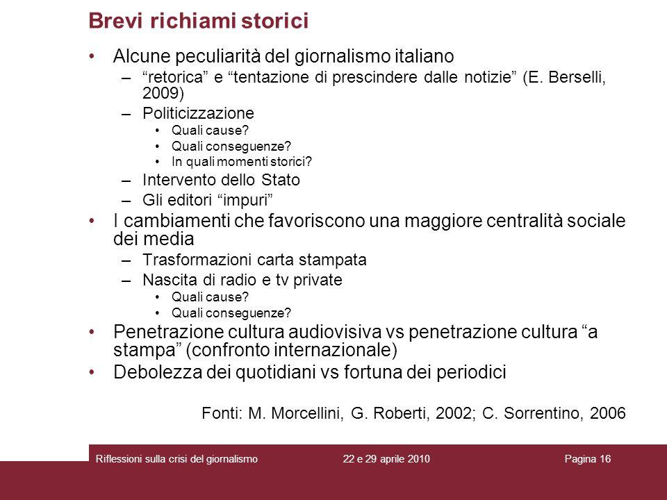 22 e 29 aprile 2010Riflessioni sulla crisi del giornalismoPagina 16 Alcune peculiarità del giornalismo italiano –retorica e tentazione di prescindere