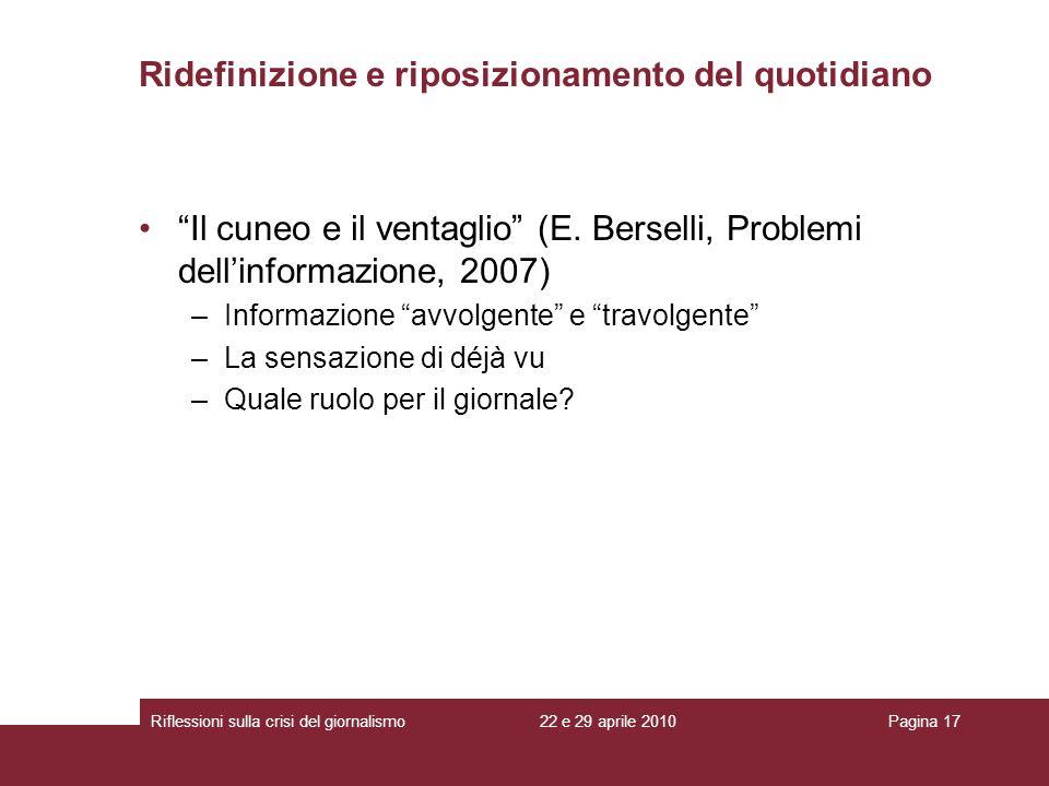 22 e 29 aprile 2010Riflessioni sulla crisi del giornalismoPagina 17 Il cuneo e il ventaglio (E. Berselli, Problemi dellinformazione, 2007) –Informazio