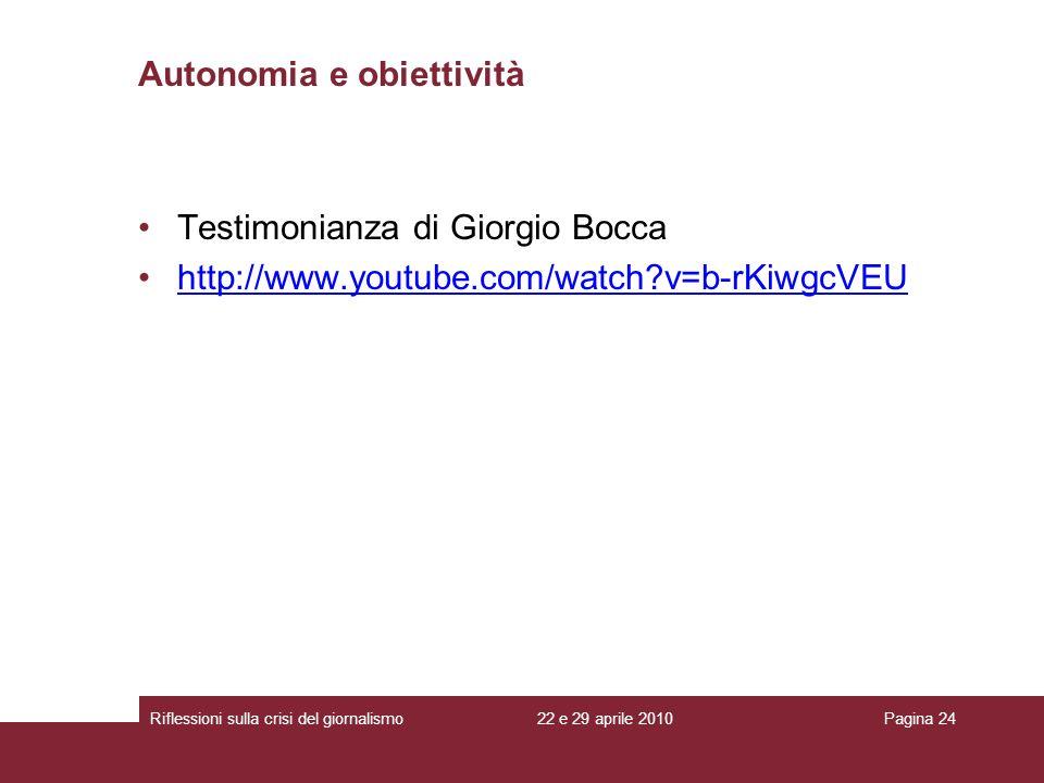 22 e 29 aprile 2010Riflessioni sulla crisi del giornalismoPagina 24 Autonomia e obiettività Testimonianza di Giorgio Bocca http://www.youtube.com/watc