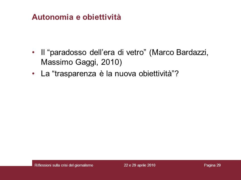 22 e 29 aprile 2010Riflessioni sulla crisi del giornalismoPagina 29 Il paradosso dellera di vetro (Marco Bardazzi, Massimo Gaggi, 2010) La trasparenza