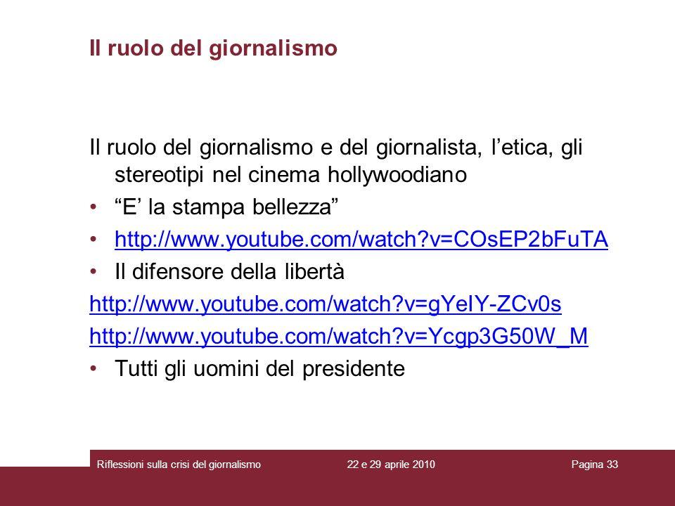 22 e 29 aprile 2010Riflessioni sulla crisi del giornalismoPagina 33 Il ruolo del giornalismo Il ruolo del giornalismo e del giornalista, letica, gli s