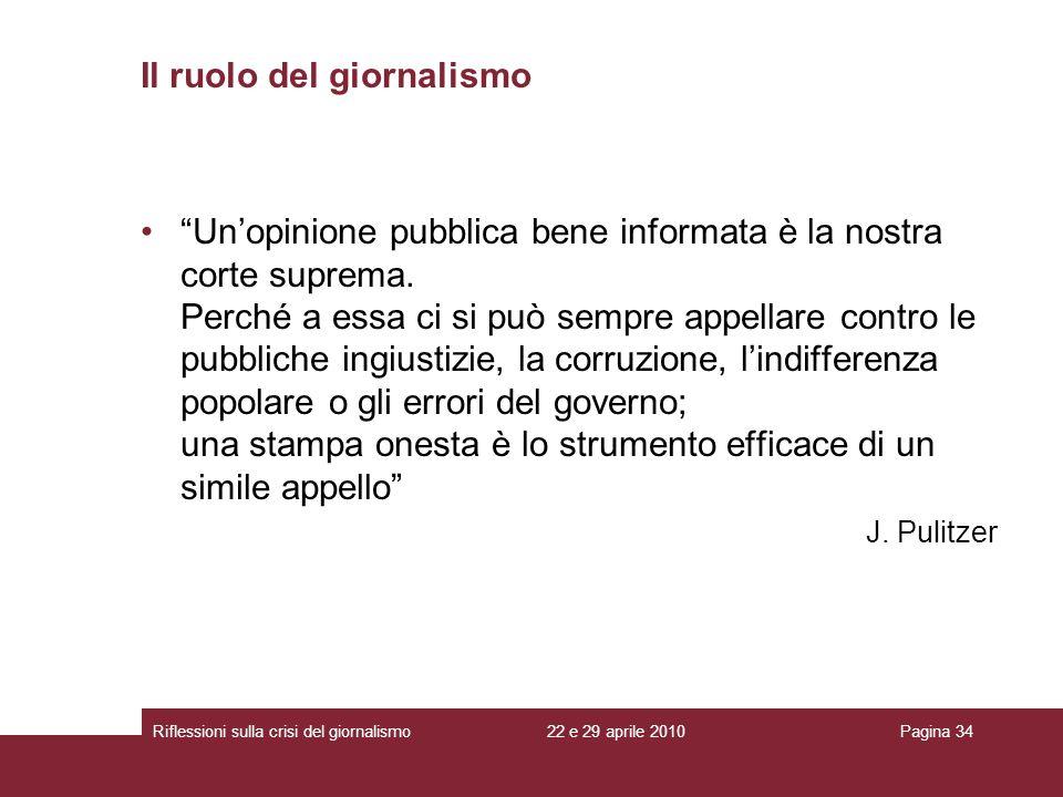 22 e 29 aprile 2010Riflessioni sulla crisi del giornalismoPagina 34 Unopinione pubblica bene informata è la nostra corte suprema. Perché a essa ci si