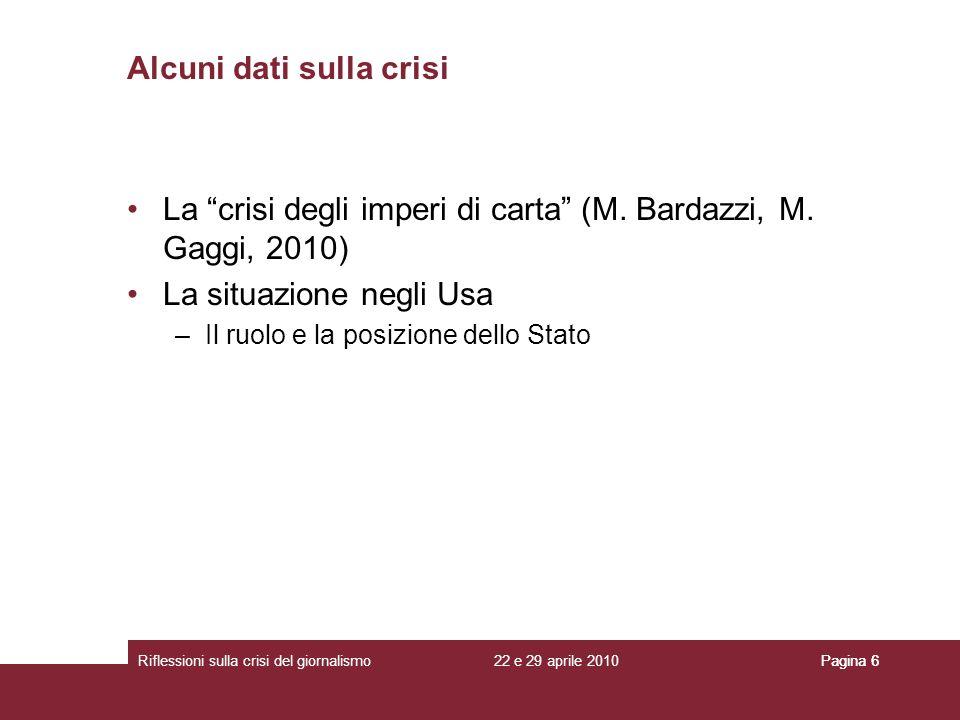 22 e 29 aprile 2010Riflessioni sulla crisi del giornalismoPagina 6 La crisi degli imperi di carta (M. Bardazzi, M. Gaggi, 2010) La situazione negli Us