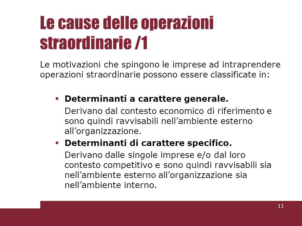 Le cause delle operazioni straordinarie /1 Le motivazioni che spingono le imprese ad intraprendere operazioni straordinarie possono essere classificate in: Determinanti a carattere generale.