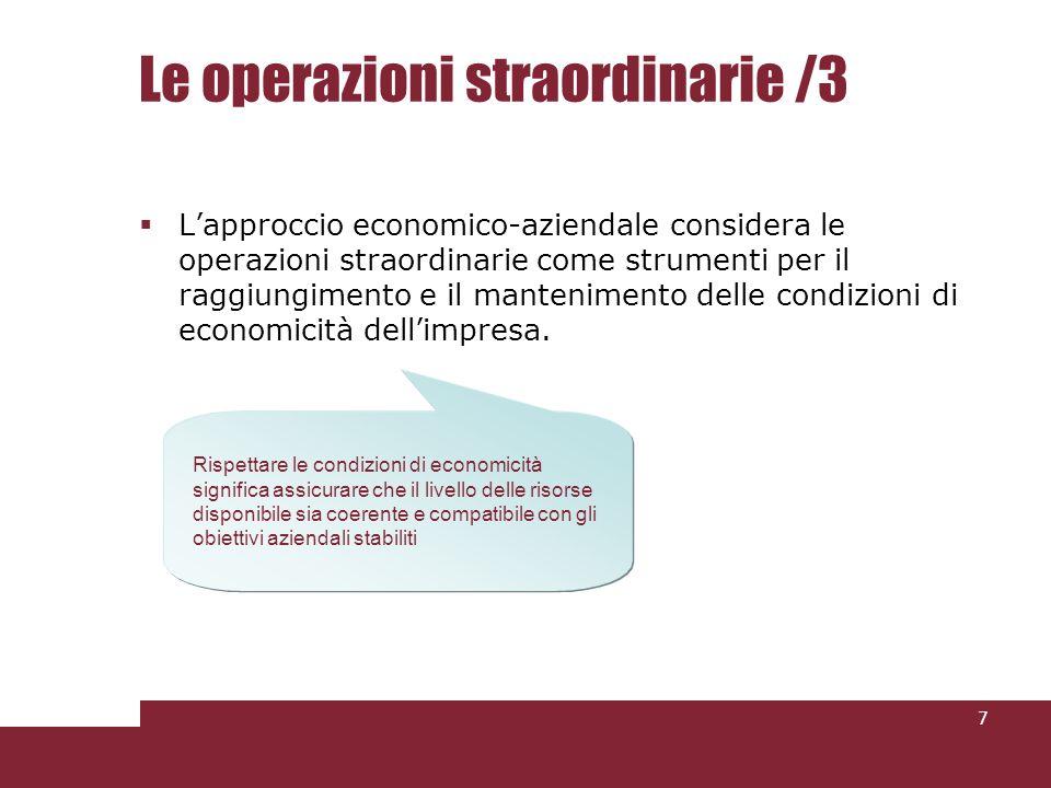 Le operazioni straordinarie /3 Lapproccio economico-aziendale considera le operazioni straordinarie come strumenti per il raggiungimento e il mantenimento delle condizioni di economicità dellimpresa.