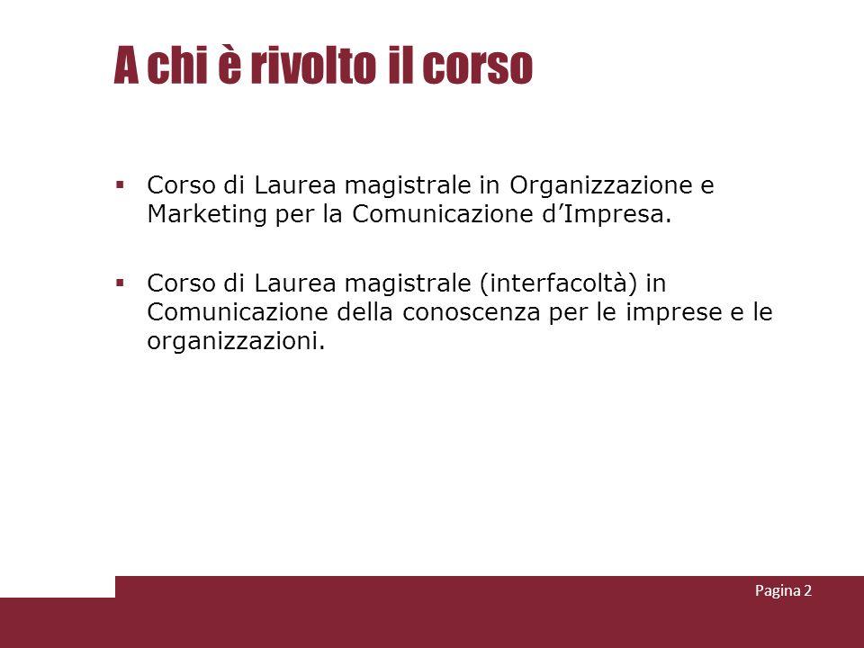 A chi è rivolto il corso Corso di Laurea magistrale in Organizzazione e Marketing per la Comunicazione dImpresa. Corso di Laurea magistrale (interfaco