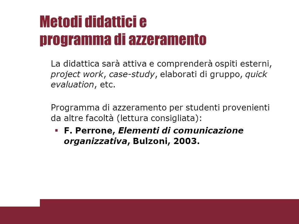 Metodi didattici e programma di azzeramento La didattica sarà attiva e comprenderà ospiti esterni, project work, case-study, elaborati di gruppo, quic