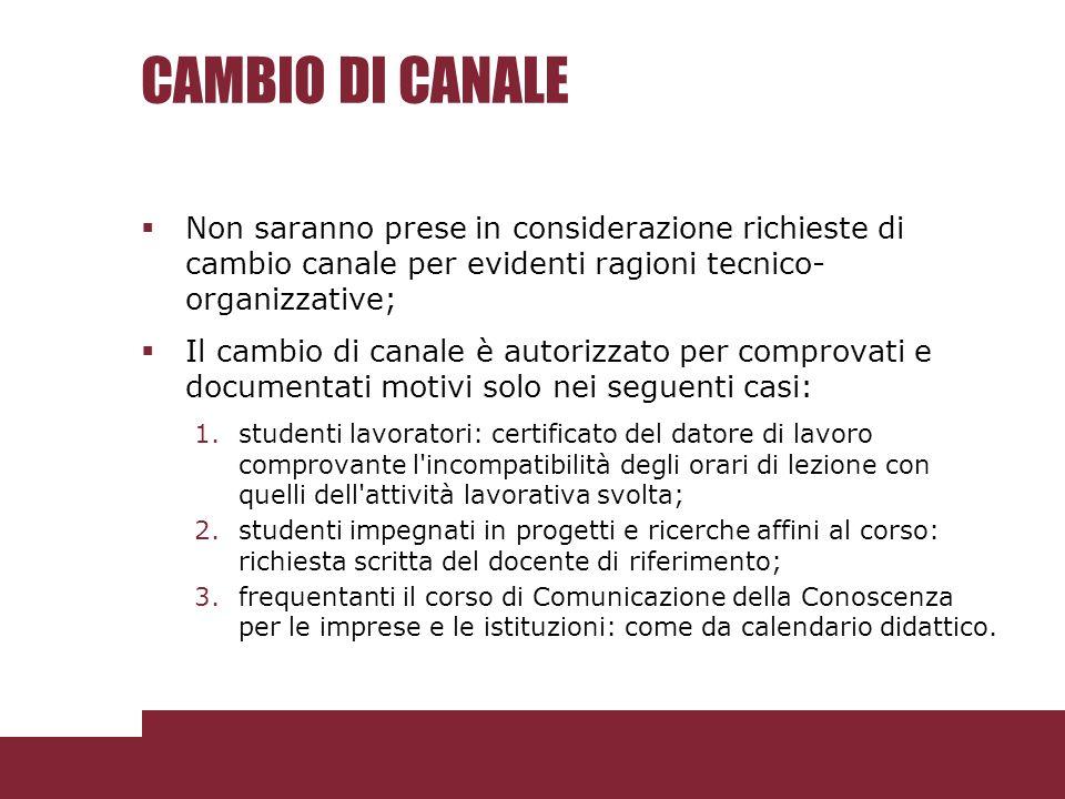 CAMBIO DI CANALE Non saranno prese in considerazione richieste di cambio canale per evidenti ragioni tecnico- organizzative; Il cambio di canale è aut