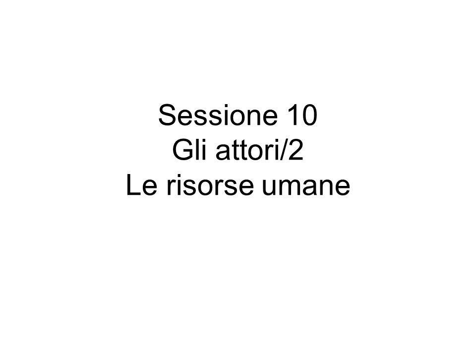 Sessione 10 Gli attori/2 Le risorse umane