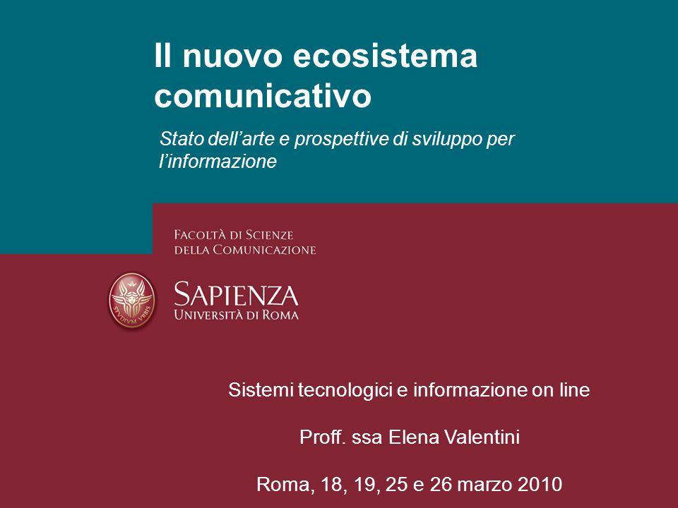 Il nuovo ecosistema comunicativo Sistemi tecnologici e informazione on line Proff. ssa Elena Valentini Roma, 18, 19, 25 e 26 marzo 2010 Stato dellarte