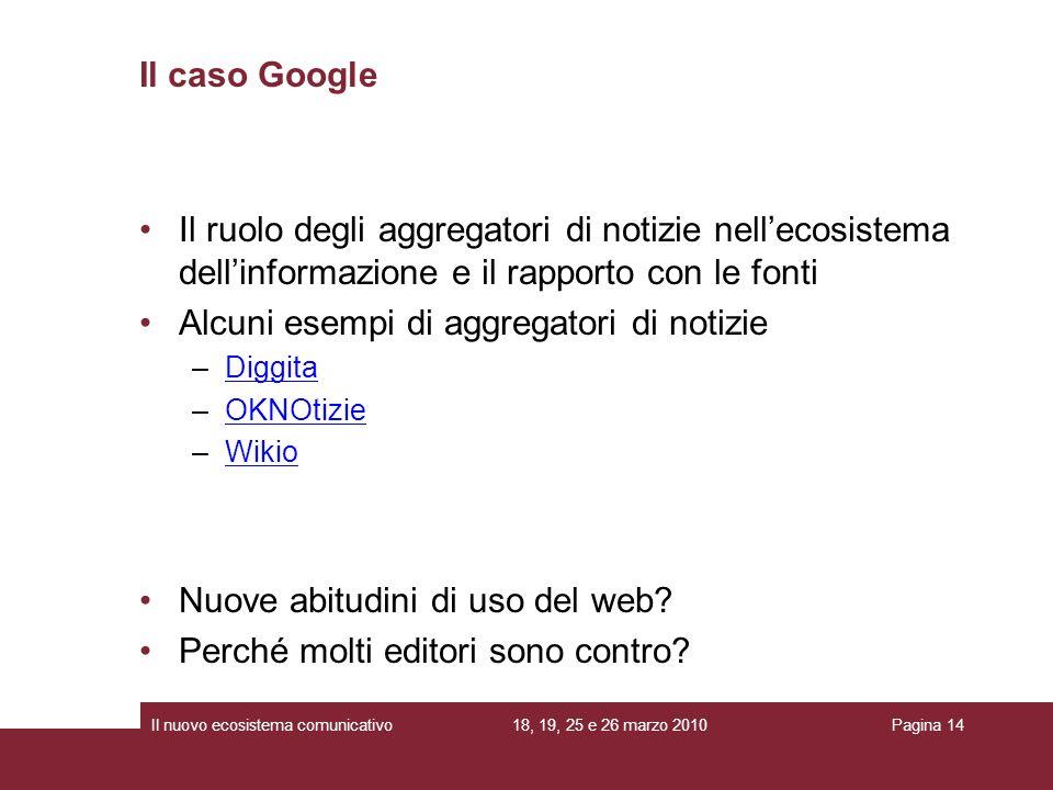 18, 19, 25 e 26 marzo 2010Il nuovo ecosistema comunicativoPagina 14 Il ruolo degli aggregatori di notizie nellecosistema dellinformazione e il rapport