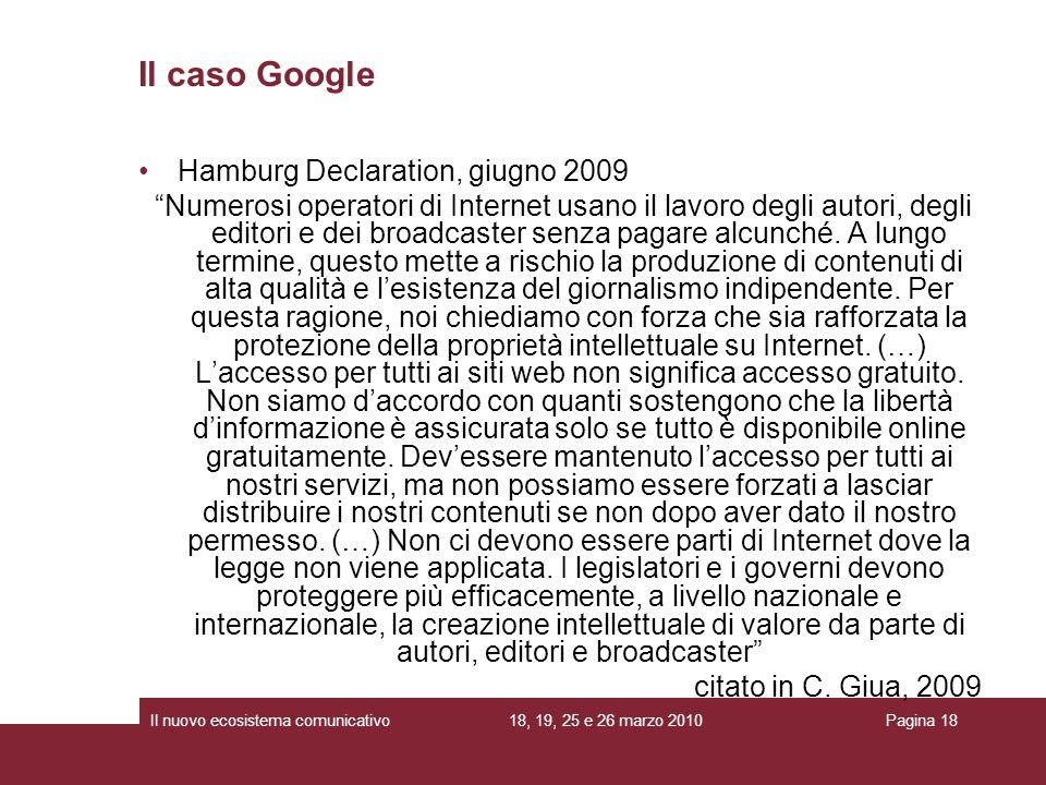 18, 19, 25 e 26 marzo 2010Il nuovo ecosistema comunicativoPagina 18 Hamburg Declaration, giugno 2009 Numerosi operatori di Internet usano il lavoro degli autori, degli editori e dei broadcaster senza pagare alcunché.