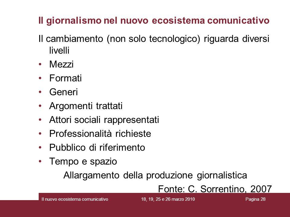 18, 19, 25 e 26 marzo 2010Il nuovo ecosistema comunicativoPagina 28 Il cambiamento (non solo tecnologico) riguarda diversi livelli Mezzi Formati Gener