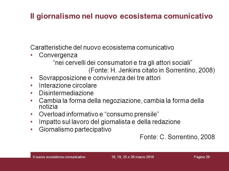 18, 19, 25 e 26 marzo 2010Il nuovo ecosistema comunicativoPagina 29 Caratteristiche del nuovo ecosistema comunicativo Convergenza nei cervelli dei consumatori e tra gli attori sociali (Fonte: H.