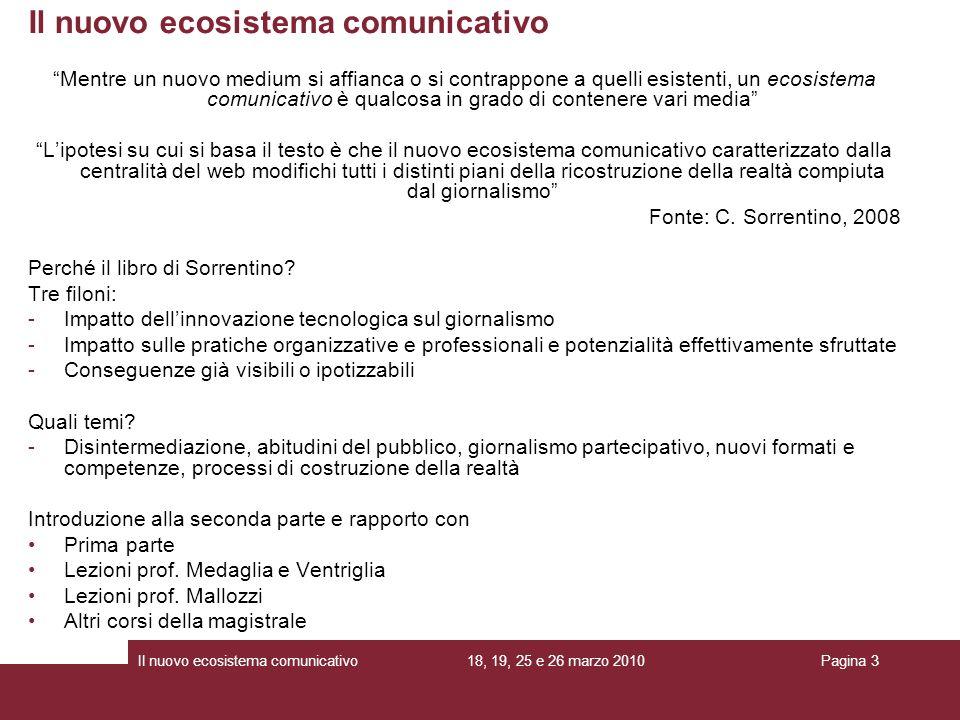 18, 19, 25 e 26 marzo 2010Il nuovo ecosistema comunicativoPagina 3 Il nuovo ecosistema comunicativo Mentre un nuovo medium si affianca o si contrappon