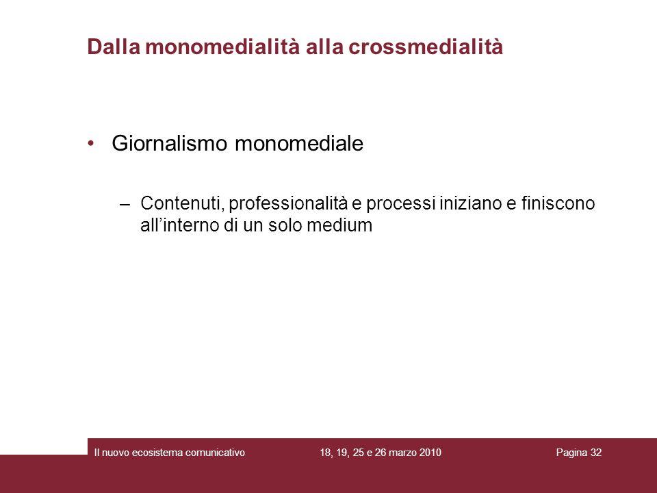 18, 19, 25 e 26 marzo 2010Il nuovo ecosistema comunicativoPagina 32 Giornalismo monomediale –Contenuti, professionalità e processi iniziano e finiscon