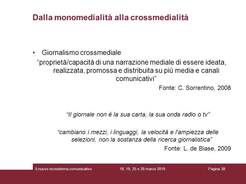 18, 19, 25 e 26 marzo 2010Il nuovo ecosistema comunicativoPagina 39 Giornalismo crossmediale proprietà/capacità di una narrazione mediale di essere id