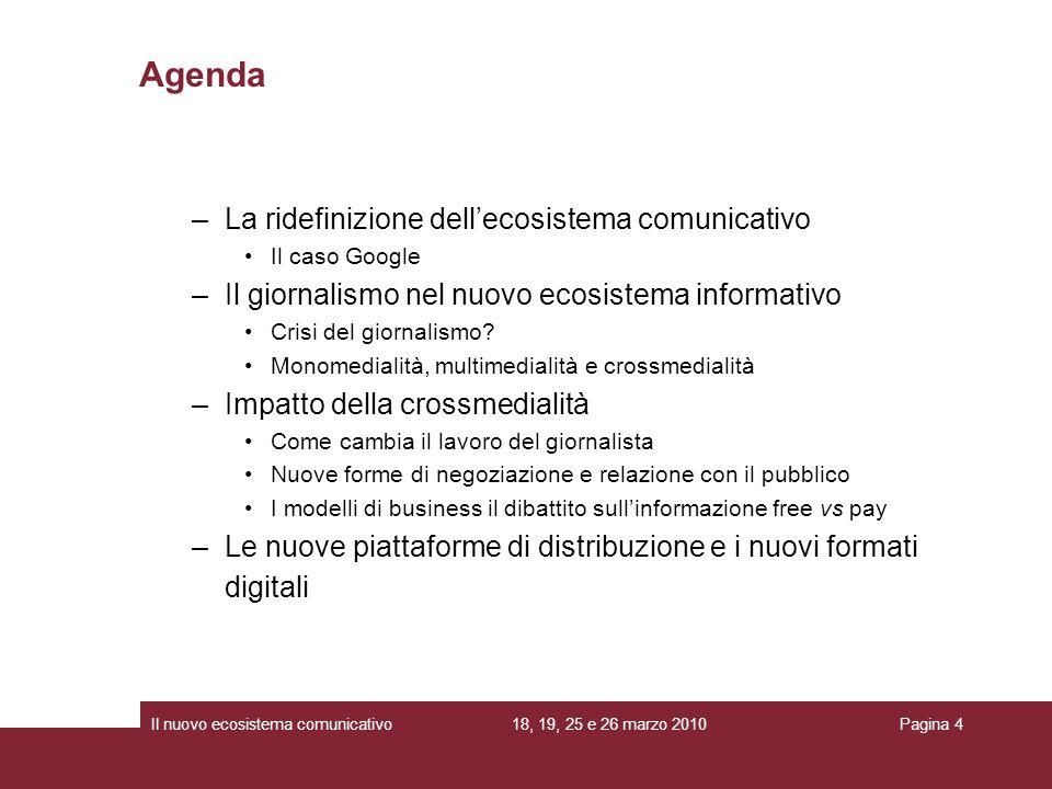 18, 19, 25 e 26 marzo 2010Il nuovo ecosistema comunicativoPagina 4 –La ridefinizione dellecosistema comunicativo Il caso Google –Il giornalismo nel nuovo ecosistema informativo Crisi del giornalismo.