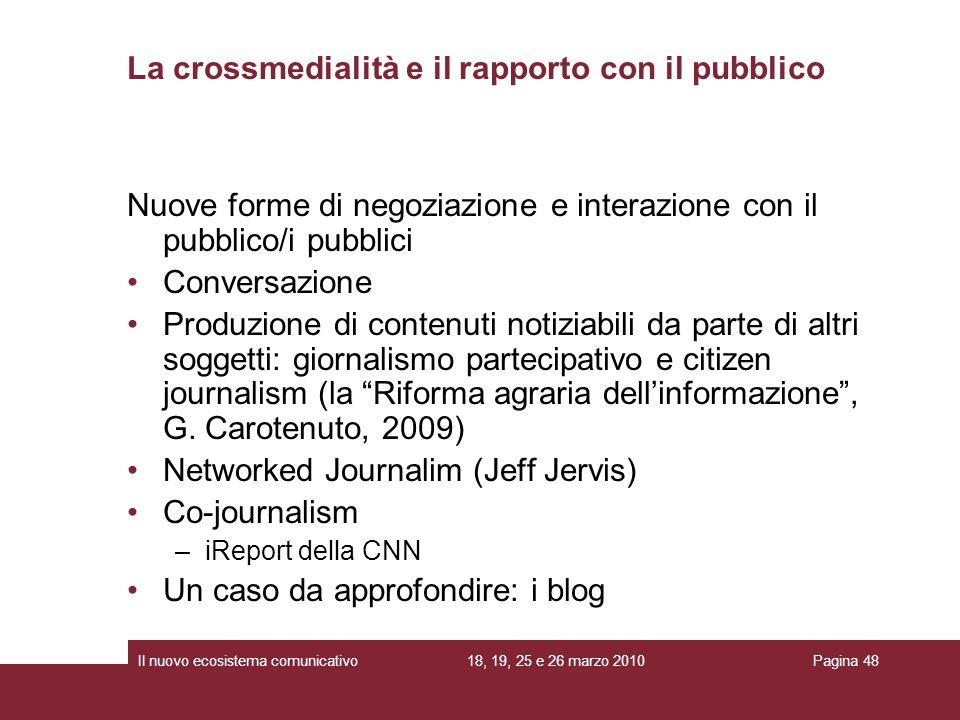 18, 19, 25 e 26 marzo 2010Il nuovo ecosistema comunicativoPagina 48 Nuove forme di negoziazione e interazione con il pubblico/i pubblici Conversazione