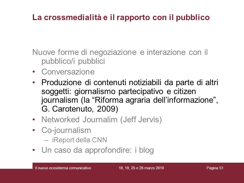 18, 19, 25 e 26 marzo 2010Il nuovo ecosistema comunicativoPagina 51 Nuove forme di negoziazione e interazione con il pubblico/i pubblici Conversazione