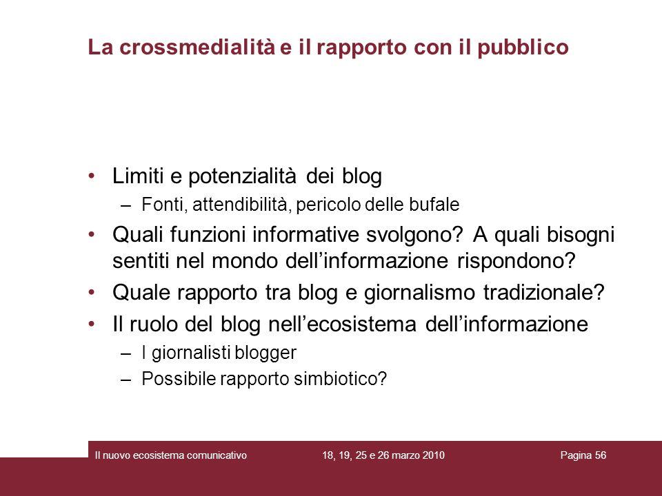 18, 19, 25 e 26 marzo 2010Il nuovo ecosistema comunicativoPagina 56 Limiti e potenzialità dei blog –Fonti, attendibilità, pericolo delle bufale Quali funzioni informative svolgono.