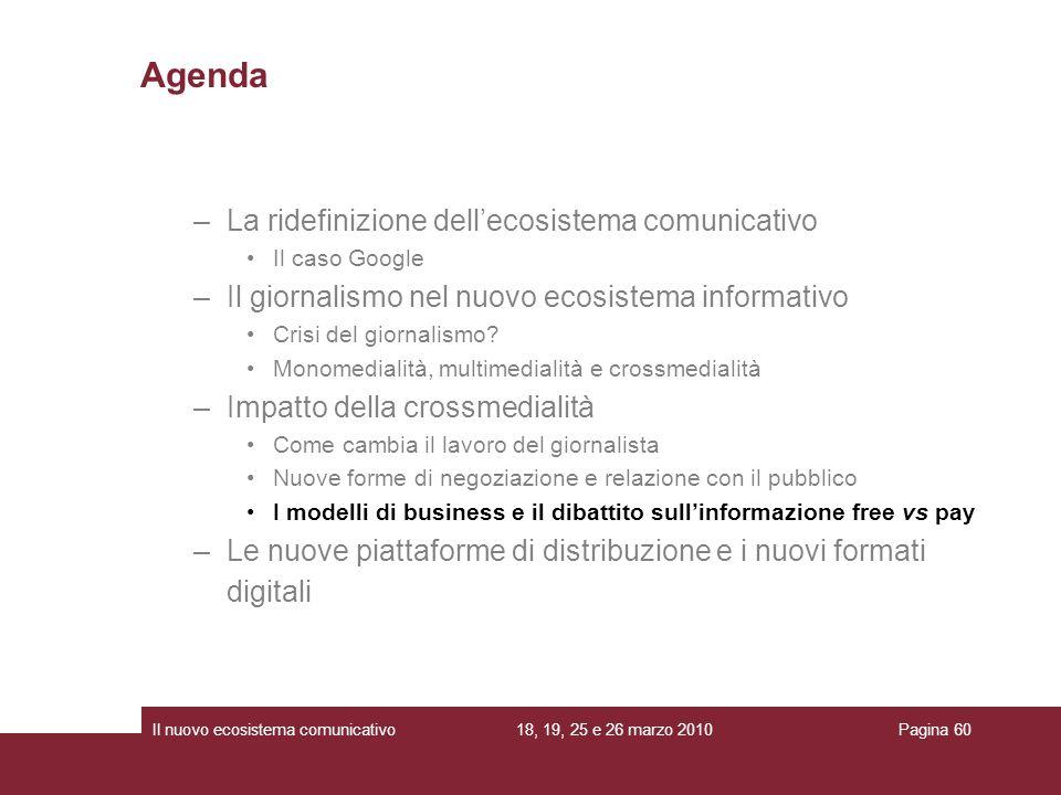 18, 19, 25 e 26 marzo 2010Il nuovo ecosistema comunicativoPagina 60 –La ridefinizione dellecosistema comunicativo Il caso Google –Il giornalismo nel n