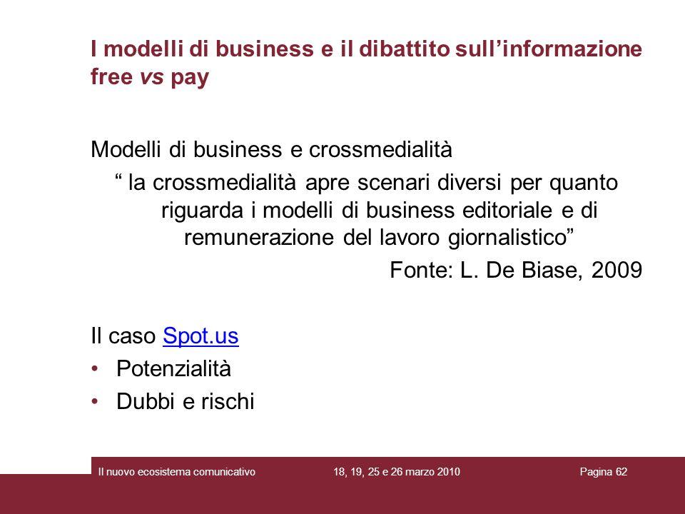 18, 19, 25 e 26 marzo 2010Il nuovo ecosistema comunicativoPagina 62 Modelli di business e crossmedialità la crossmedialità apre scenari diversi per qu