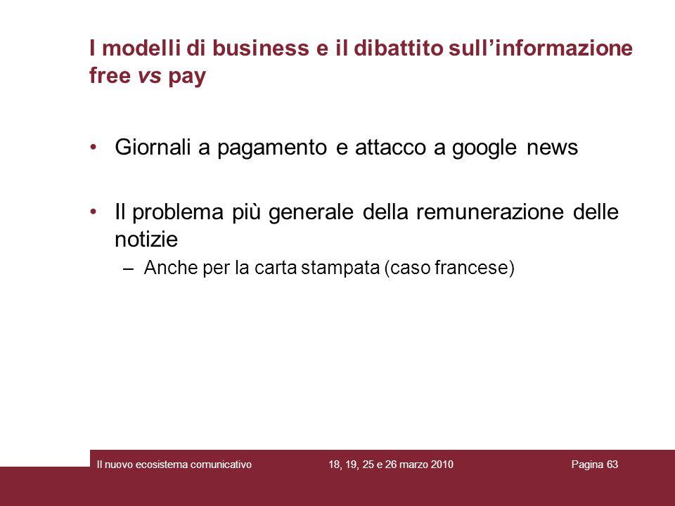 18, 19, 25 e 26 marzo 2010Il nuovo ecosistema comunicativoPagina 63 Giornali a pagamento e attacco a google news Il problema più generale della remune