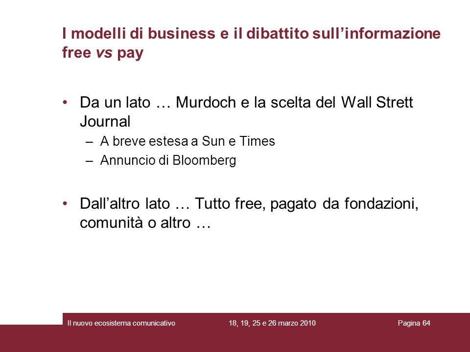18, 19, 25 e 26 marzo 2010Il nuovo ecosistema comunicativoPagina 64 Da un lato … Murdoch e la scelta del Wall Strett Journal –A breve estesa a Sun e T