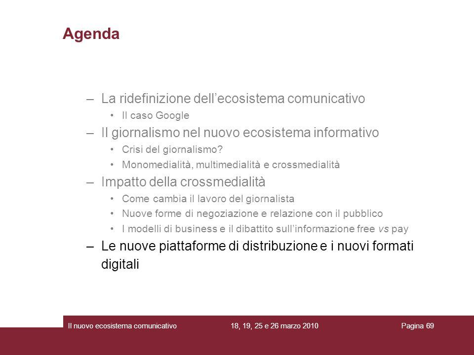 18, 19, 25 e 26 marzo 2010Il nuovo ecosistema comunicativoPagina 69 –La ridefinizione dellecosistema comunicativo Il caso Google –Il giornalismo nel n