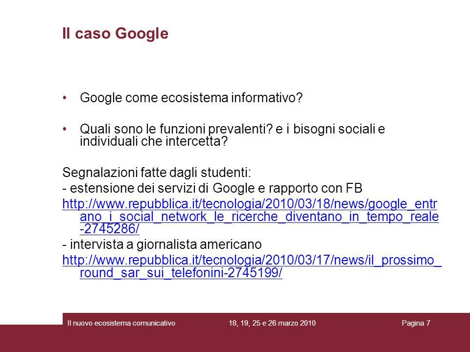 18, 19, 25 e 26 marzo 2010Il nuovo ecosistema comunicativoPagina 7 Google come ecosistema informativo? Quali sono le funzioni prevalenti? e i bisogni