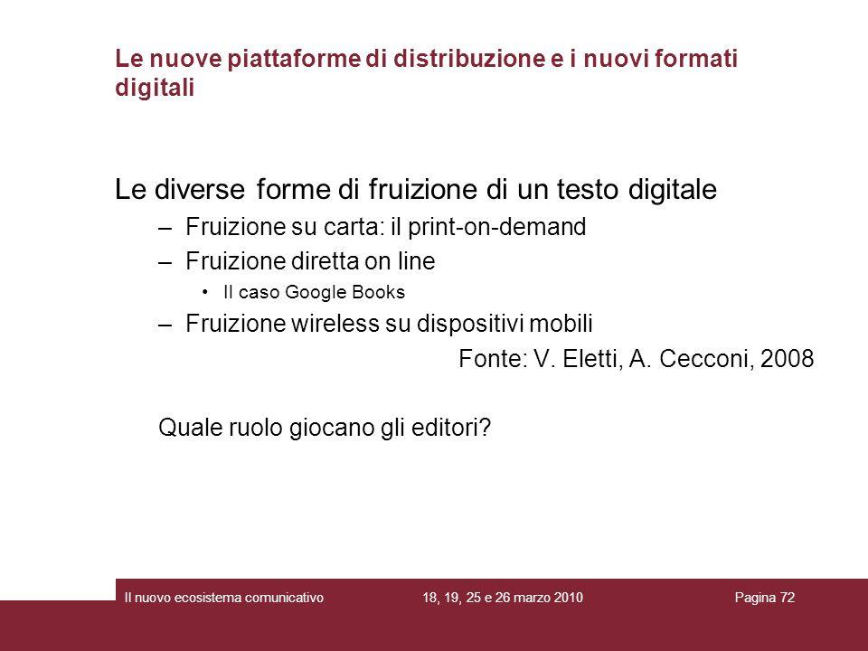 18, 19, 25 e 26 marzo 2010Il nuovo ecosistema comunicativoPagina 72 Le diverse forme di fruizione di un testo digitale –Fruizione su carta: il print-o