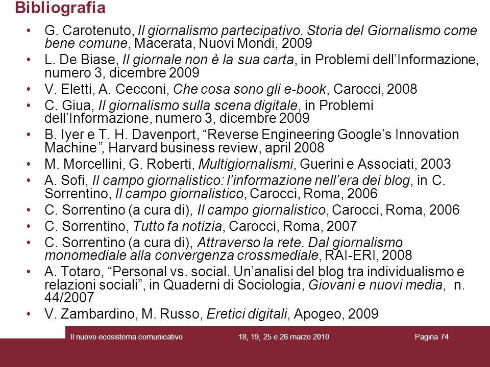 18, 19, 25 e 26 marzo 2010Il nuovo ecosistema comunicativoPagina 74 Bibliografia G. Carotenuto, Il giornalismo partecipativo. Storia del Giornalismo c