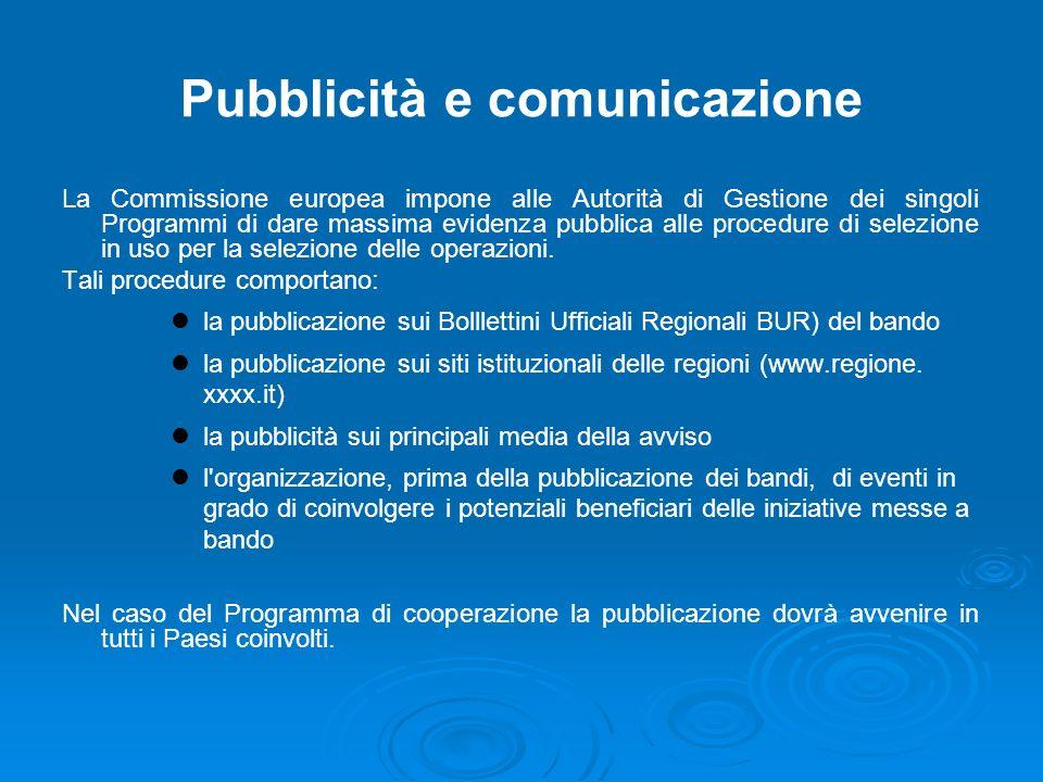 Pubblicità e comunicazione La Commissione europea impone alle Autorità di Gestione dei singoli Programmi di dare massima evidenza pubblica alle procedure di selezione in uso per la selezione delle operazioni.