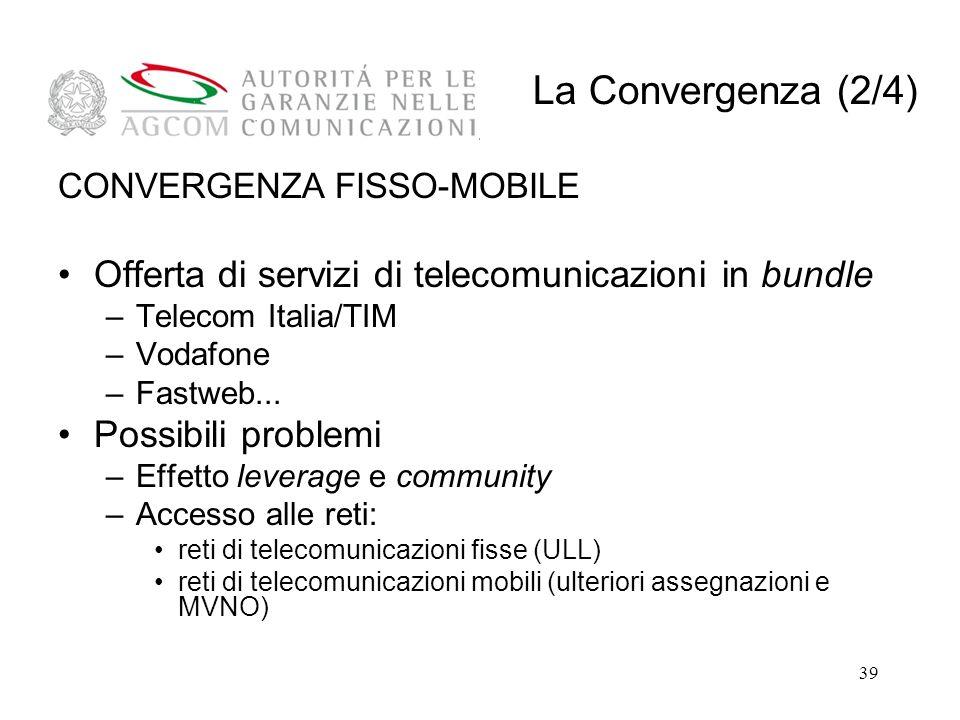 39 CONVERGENZA FISSO-MOBILE Offerta di servizi di telecomunicazioni in bundle –Telecom Italia/TIM –Vodafone –Fastweb...