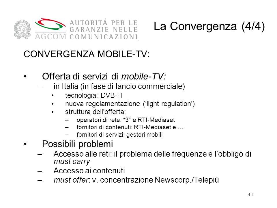 41 CONVERGENZA MOBILE-TV: Offerta di servizi di mobile-TV: –in Italia (in fase di lancio commerciale) tecnologia: DVB-H nuova regolamentazione (light regulation) struttura dellofferta: –operatori di rete: 3 e RTI-Mediaset –fornitori di contenuti: RTI-Mediaset e … –fornitori di servizi: gestori mobili Possibili problemi –Accesso alle reti: il problema delle frequenze e lobbligo di must carry –Accesso ai contenuti –must offer: v.