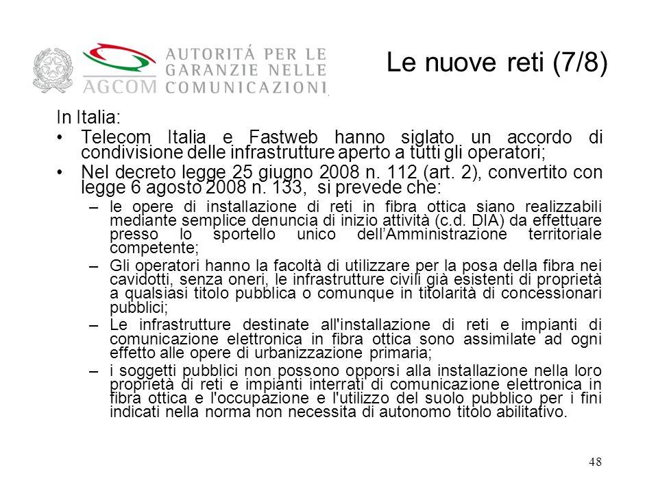 48 In Italia: Telecom Italia e Fastweb hanno siglato un accordo di condivisione delle infrastrutture aperto a tutti gli operatori; Nel decreto legge 25 giugno 2008 n.