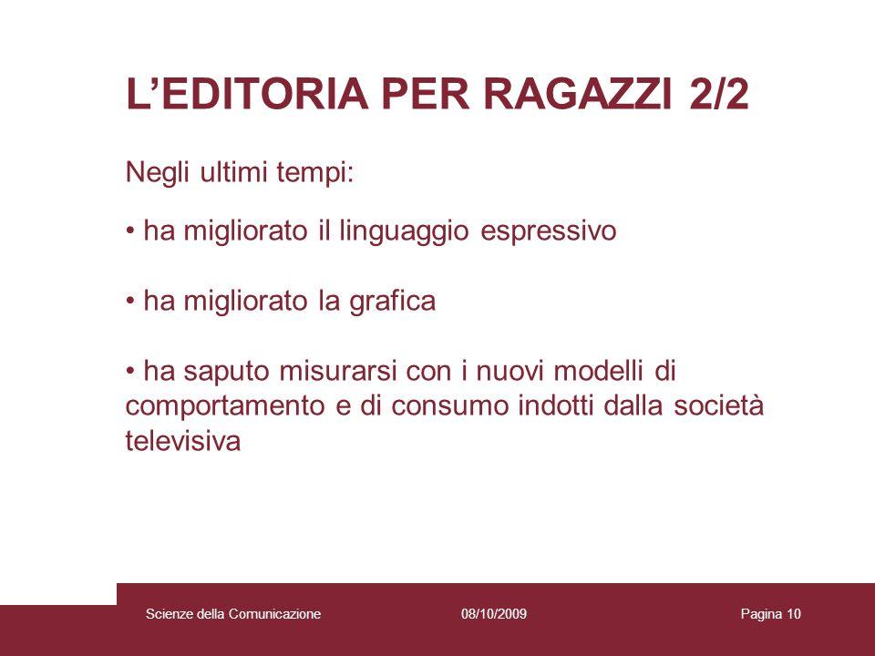 08/10/2009 Scienze della Comunicazione Pagina 10 LEDITORIA PER RAGAZZI 2/2 Negli ultimi tempi: ha migliorato il linguaggio espressivo ha migliorato la