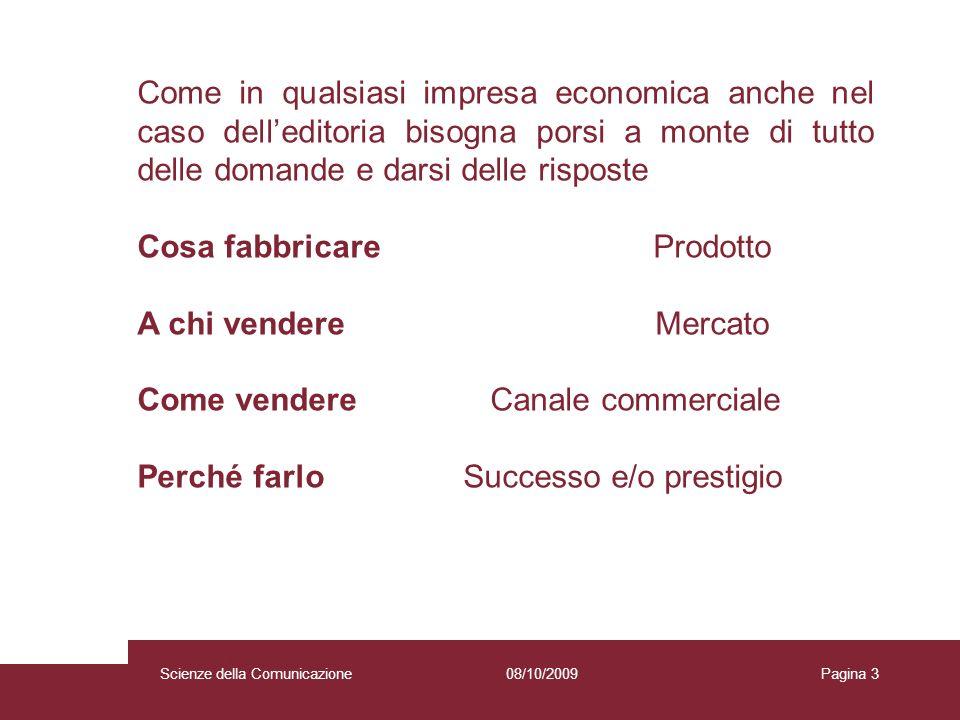 08/10/2009 Scienze della Comunicazione Pagina 3 Come in qualsiasi impresa economica anche nel caso delleditoria bisogna porsi a monte di tutto delle d