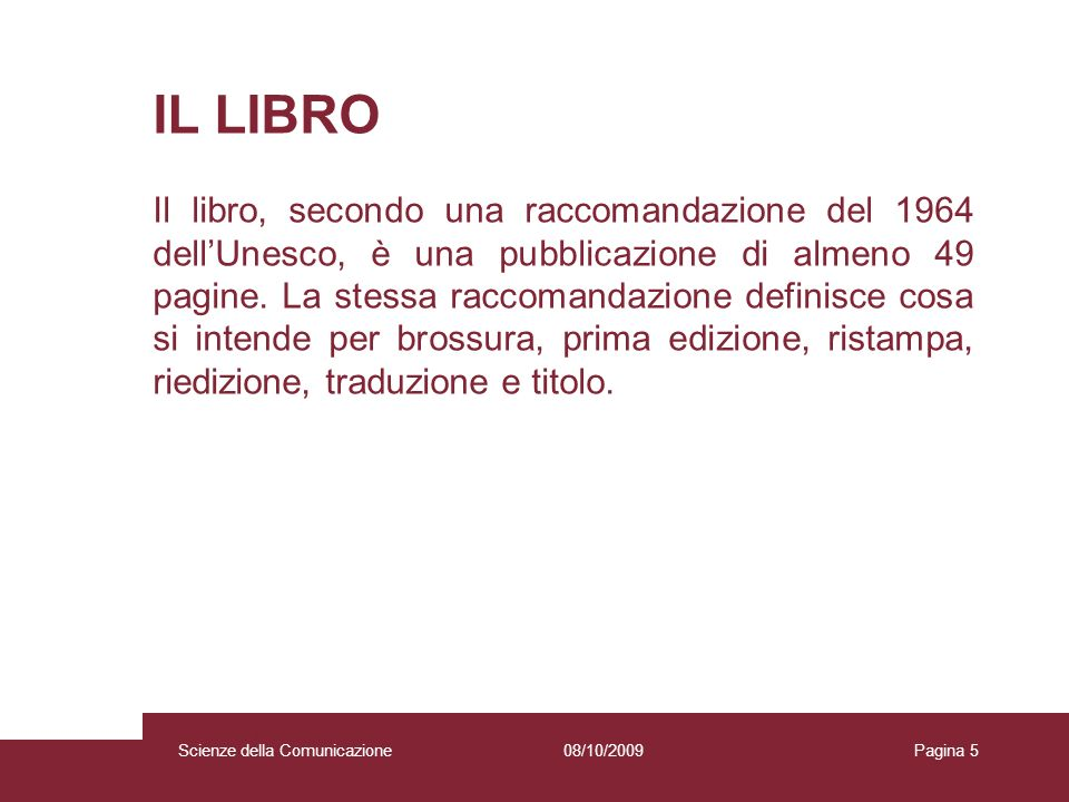 08/10/2009 Scienze della Comunicazione Pagina 5 IL LIBRO Il libro, secondo una raccomandazione del 1964 dellUnesco, è una pubblicazione di almeno 49 p