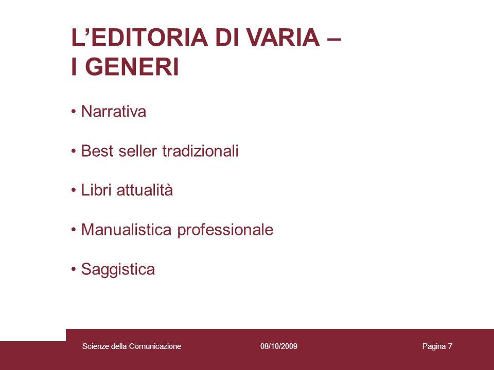 08/10/2009 Scienze della Comunicazione Pagina 8 LEDITORIA SCOLASTICA Il libro scolastico rappresenta nel mercato italiano, per il fatturato della libreria, una voce di rilievo.