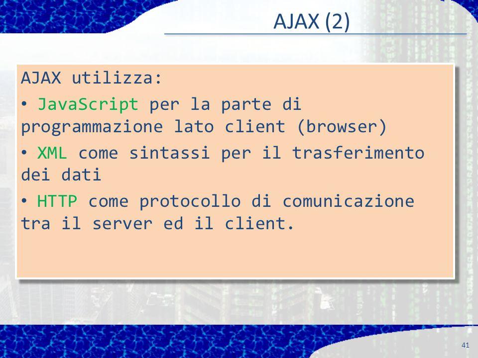 AJAX (2) 41 AJAX utilizza: JavaScript per la parte di programmazione lato client (browser) XML come sintassi per il trasferimento dei dati HTTP come protocollo di comunicazione tra il server ed il client.