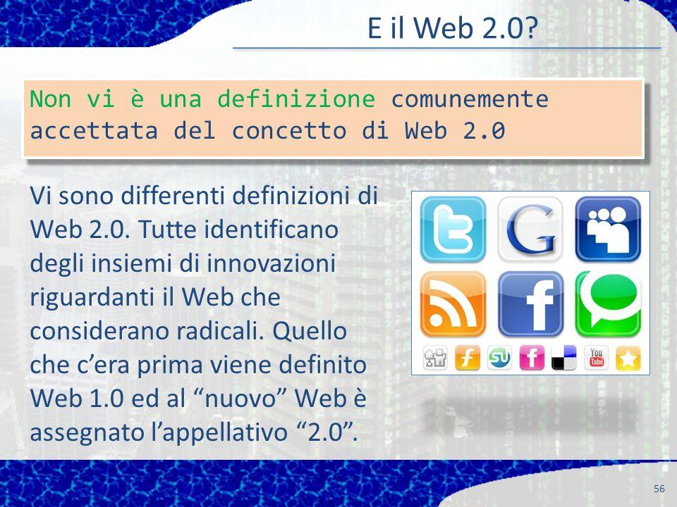 56 Non vi è una definizione comunemente accettata del concetto di Web 2.0 E il Web 2.0.