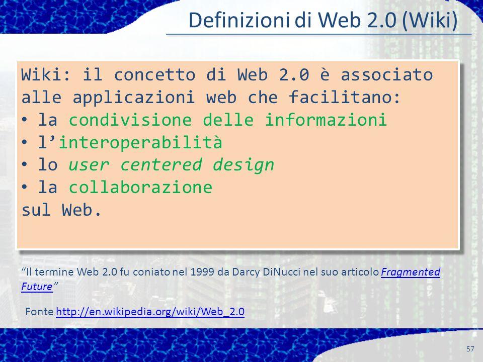 57 Wiki: il concetto di Web 2.0 è associato alle applicazioni web che facilitano: la condivisione delle informazioni linteroperabilità lo user centered design la collaborazione sul Web.