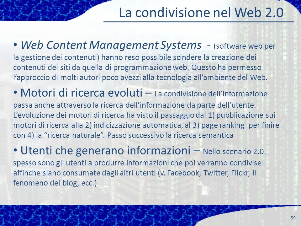 59 La condivisione nel Web 2.0 Web Content Management Systems - (software web per la gestione dei contenuti) hanno reso possibile scindere la creazione dei contenuti dei siti da quella di programmazione web.