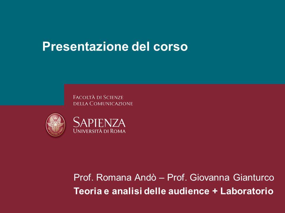 26/01/2014 Perchè studiare i media? Pagina 1 Presentazione del corso Prof. Romana Andò – Prof. Giovanna Gianturco Teoria e analisi delle audience + La